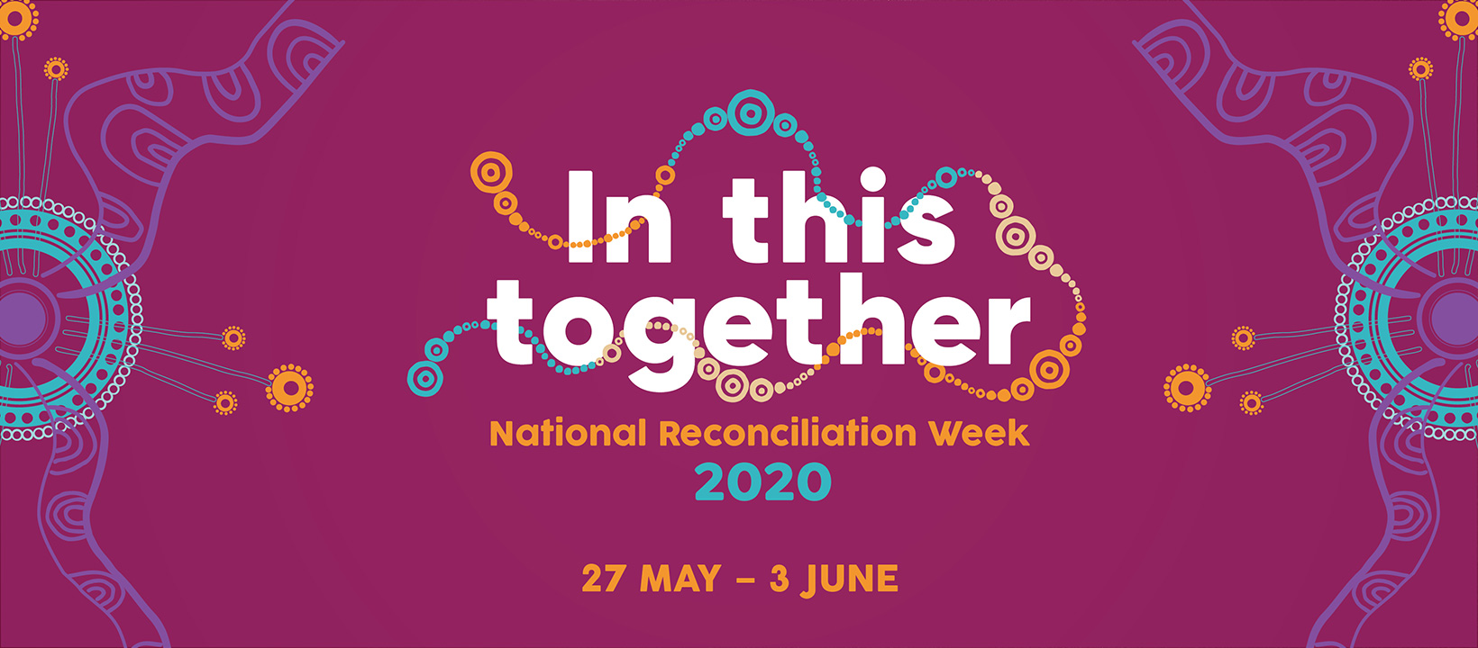 Celebrating National Reconciliation Week 2020: In This Together